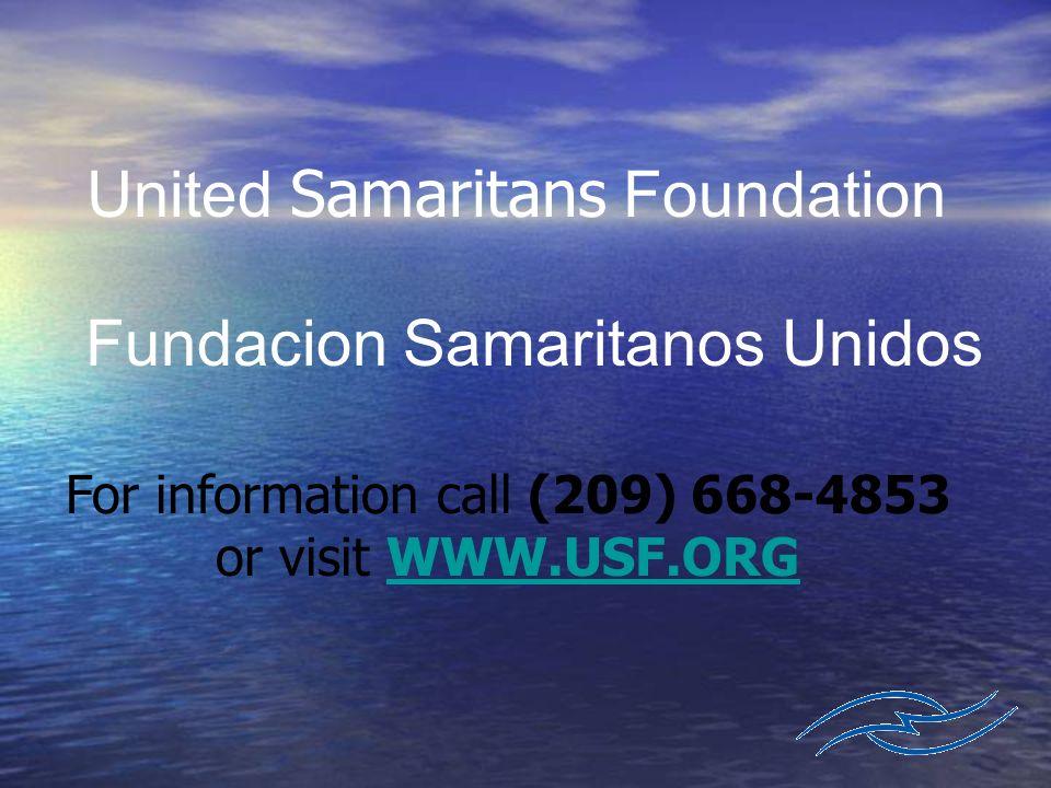 United Samaritans Foundation Fundacion Samaritanos Unidos For information call (209) 668-4853 or visit WWW.USF.ORGWWW.USF.ORG