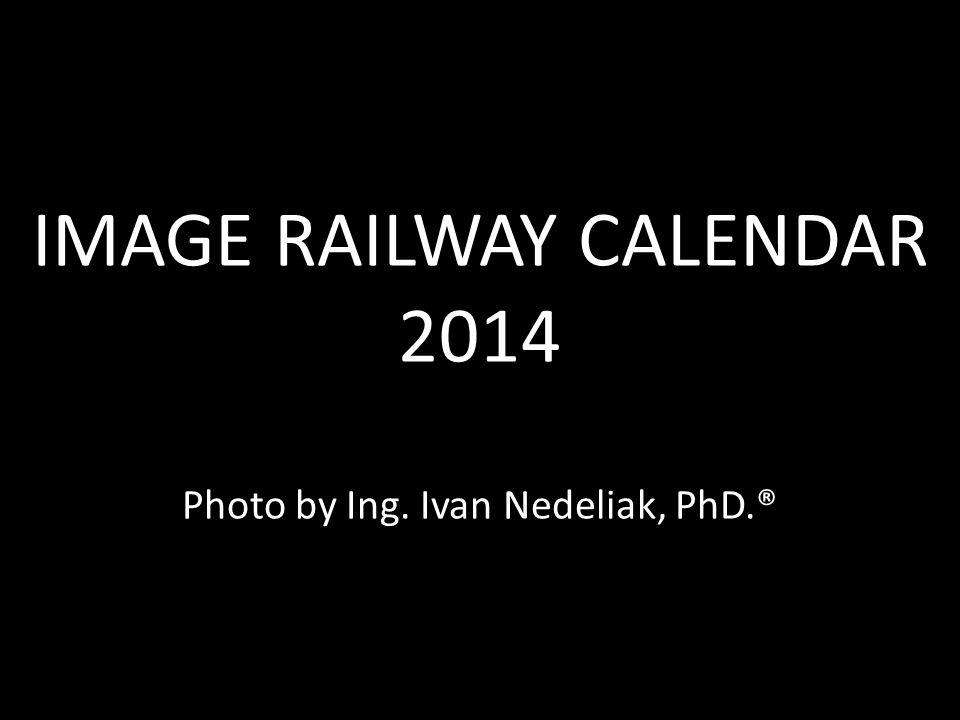 IMAGE RAILWAY CALENDAR 2014 IMAGE RAILWAY CALENDAR 2014 Photo by Ing. Ivan Nedeliak, PhD.®