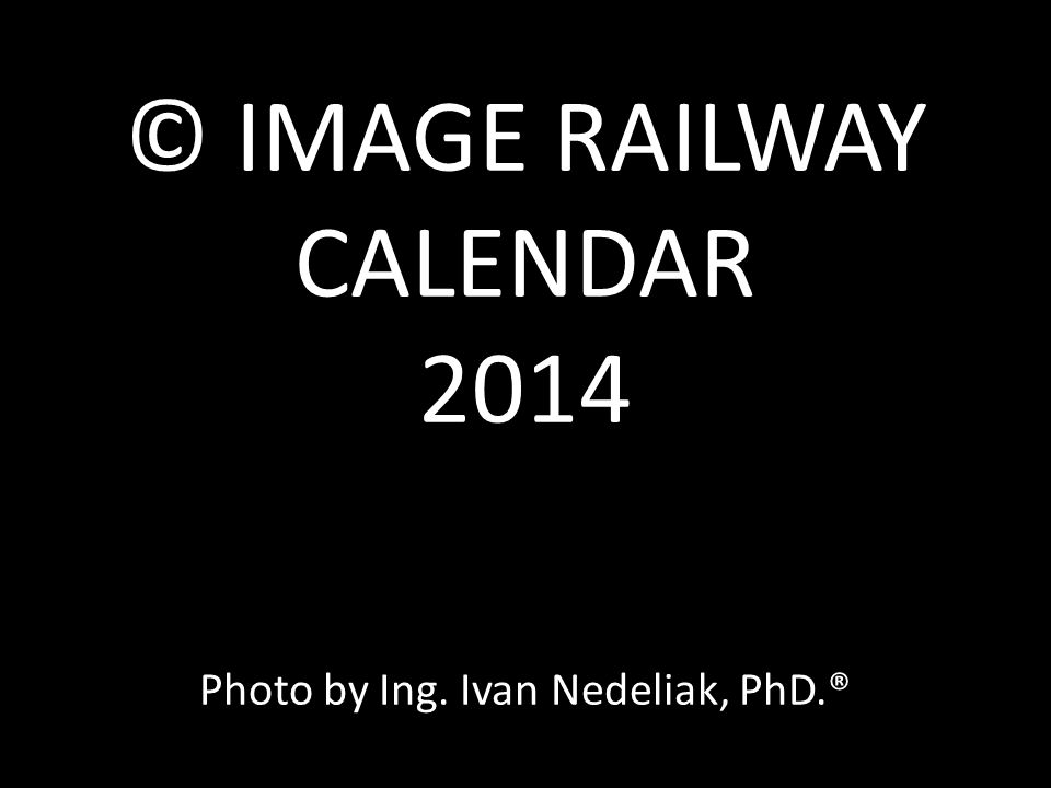 © IMAGE RAILWAY CALENDAR 2014 Photo by Ing. Ivan Nedeliak, PhD.®