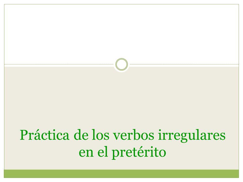 Práctica de los verbos irregulares en el pretérito