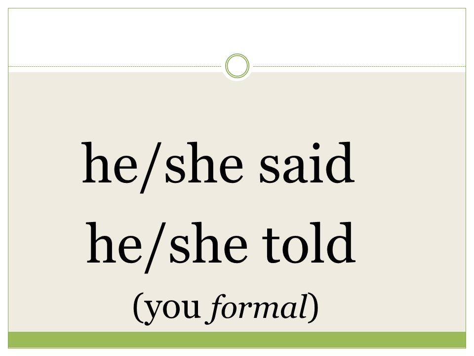 he/she said he/she told ( you formal )