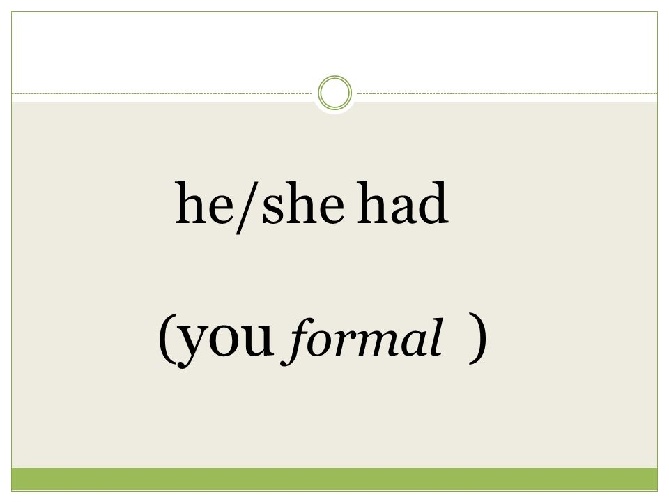 he/she had ( you formal )