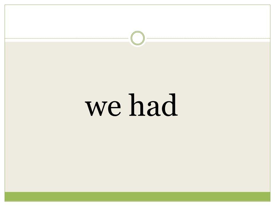 we had
