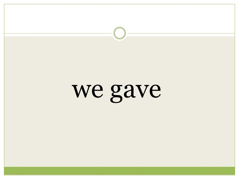 we gave