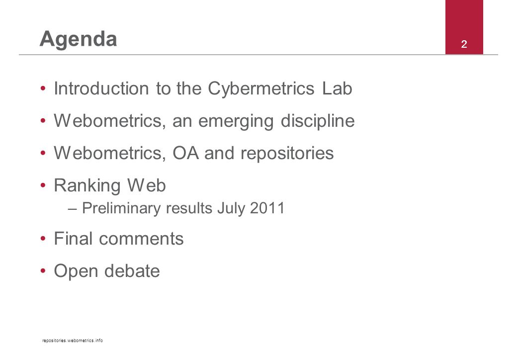 repositories.webometrics.info 22 Agenda Introduction to the Cybermetrics Lab Webometrics, an emerging discipline Webometrics, OA and repositories Ranking Web –Preliminary results July 2011 Final comments Open debate