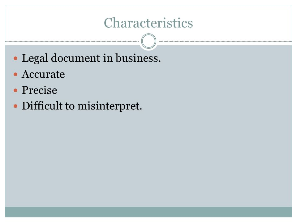 Characteristics Legal document in business. Accurate Precise Difficult to misinterpret.