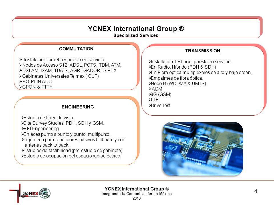 4 YCNEX International Group ® Integrando la Comunicación en México 2013 COMMUTATION Instalación, prueba y puesta en servicio.