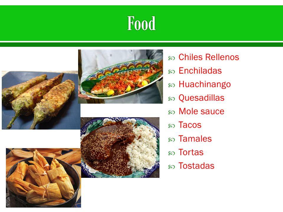 Chiles Rellenos Enchiladas Huachinango Quesadillas Mole sauce Tacos Tamales Tortas Tostadas