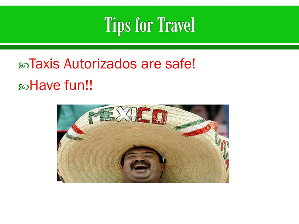 Taxis Autorizados are safe! Have fun!!