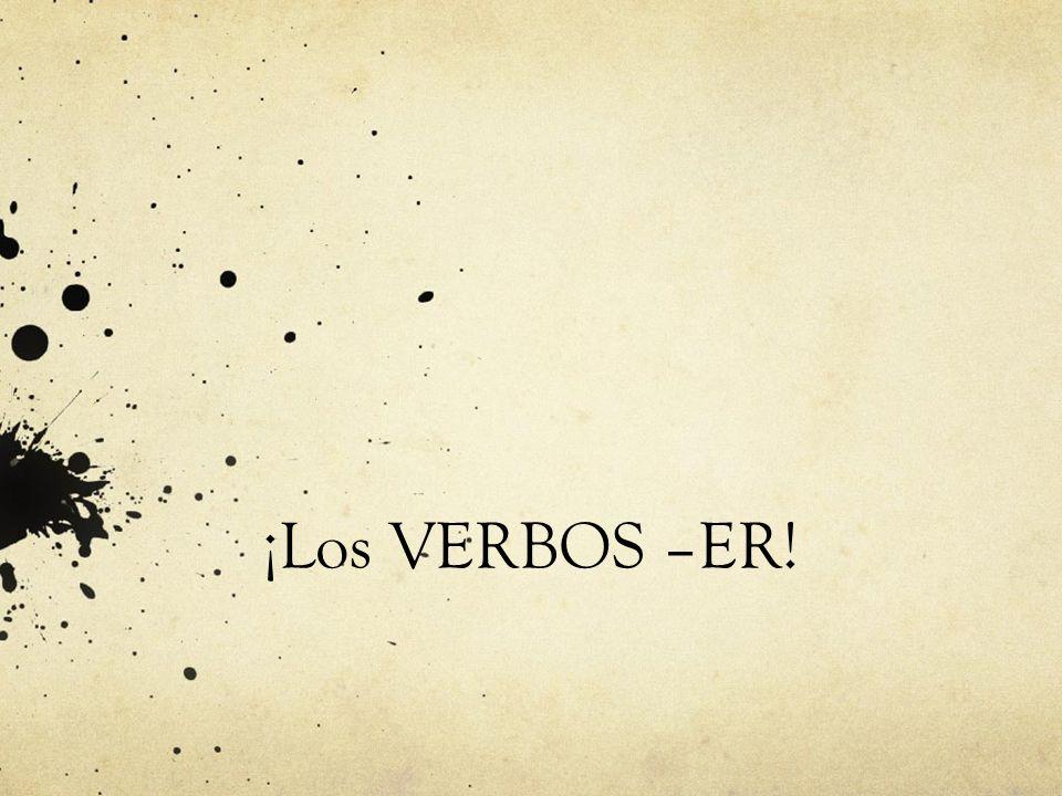 ¡Los VERBOS –ER!