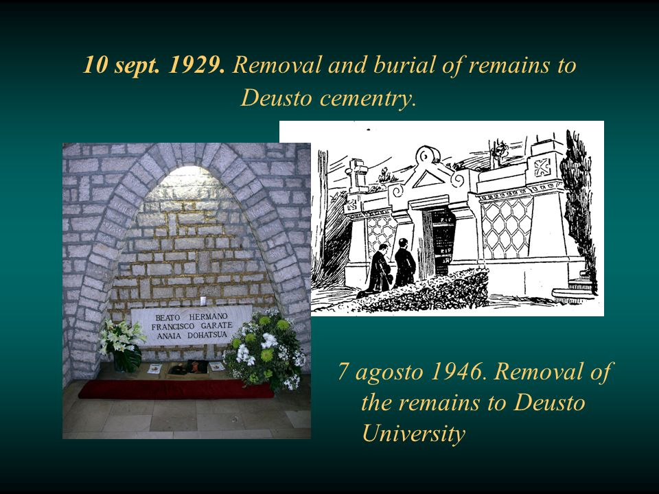 10 sept. 1929. Removal and burial of remains to Deusto cementry. 7 agosto 1946. Removal of the remains to Deusto University