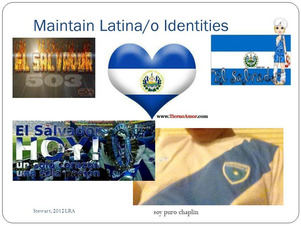 Maintain Latina/o Identities Stewart, 2012 LRA soy puro chaplin