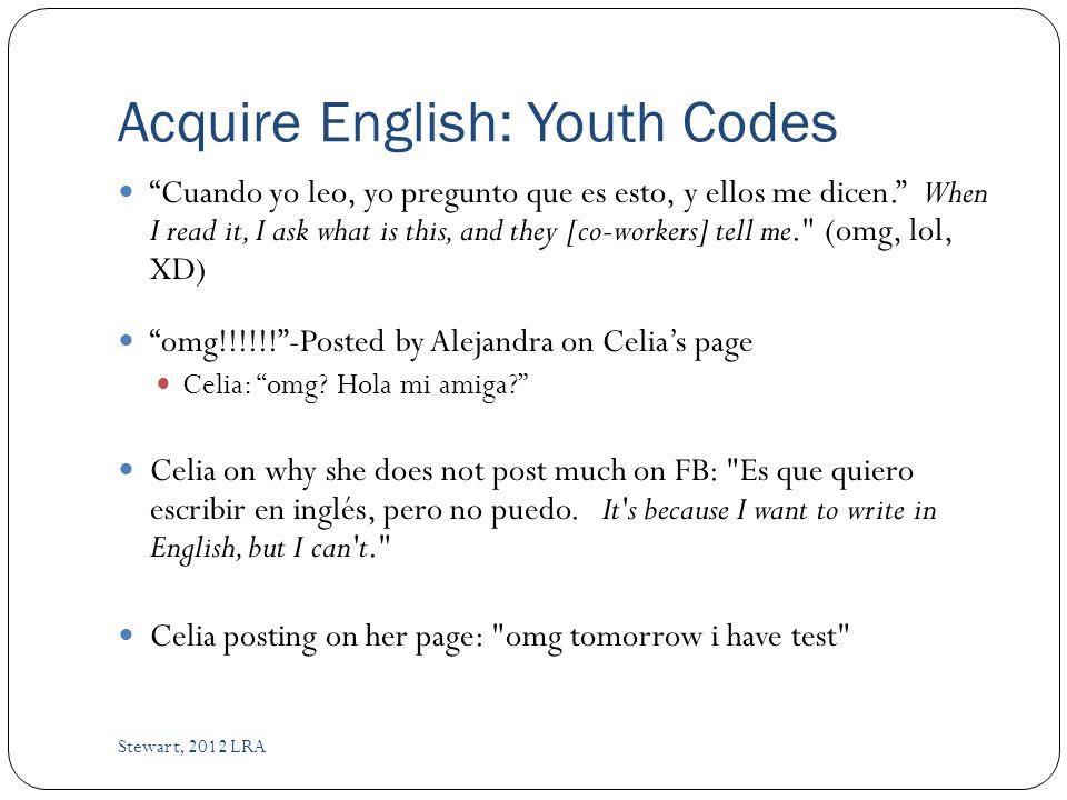 Acquire English: Youth Codes Stewart, 2012 LRA Cuando yo leo, yo pregunto que es esto, y ellos me dicen.