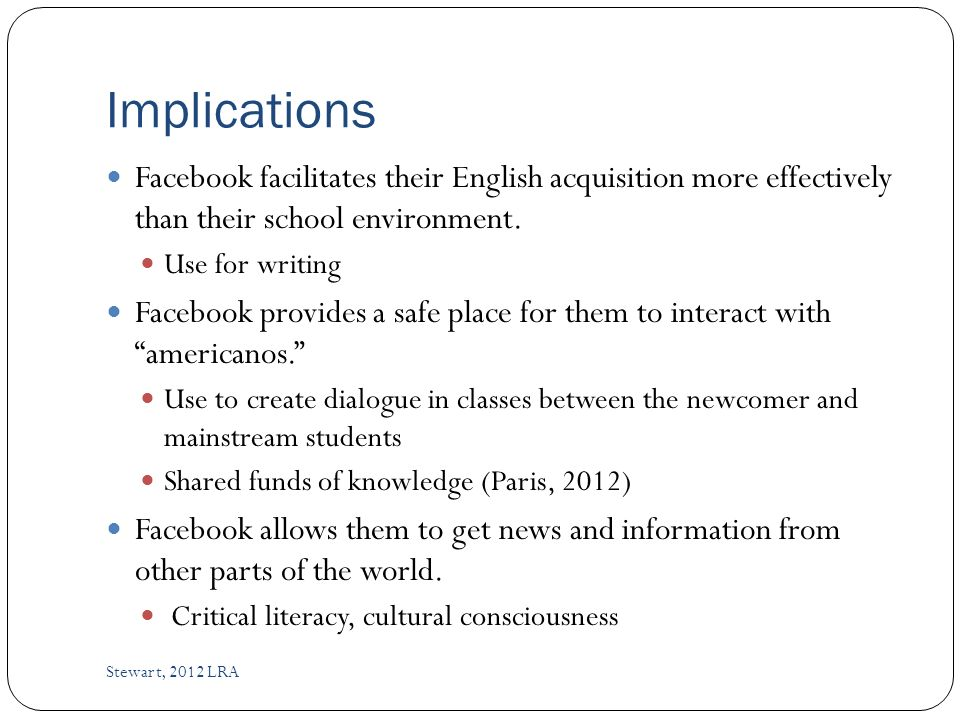 Implications Facebook facilitates their English acquisition more effectively than their school environment.