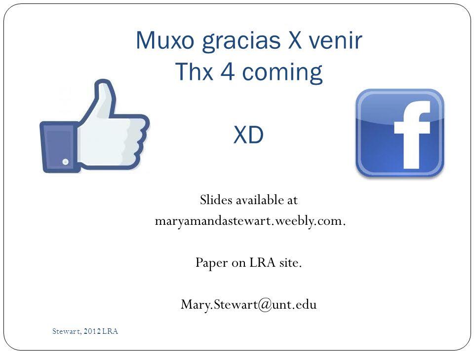 Muxo gracias X venir Thx 4 coming XD Stewart, 2012 LRA Slides available at maryamandastewart.weebly.com.