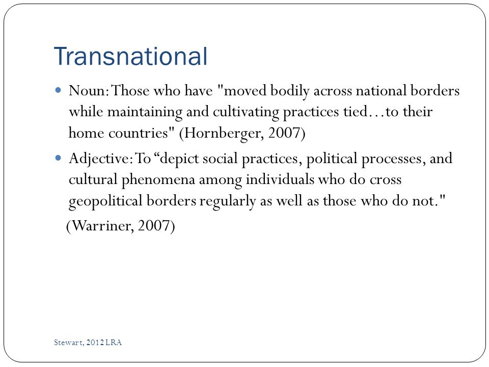 Technology Stewart, 2012 LRA Technology uniquely affects the hybridization of cultures occurring in transnationalism.