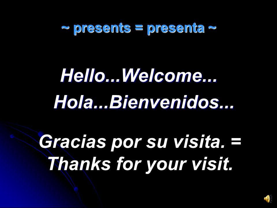 ~ presents = presenta ~ Hello...Welcome...Hola...Bienvenidos...