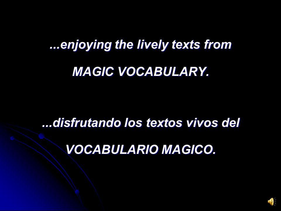 ...enjoying the lively texts from MAGIC VOCABULARY....disfrutando los textos vivos del VOCABULARIO MAGICO.