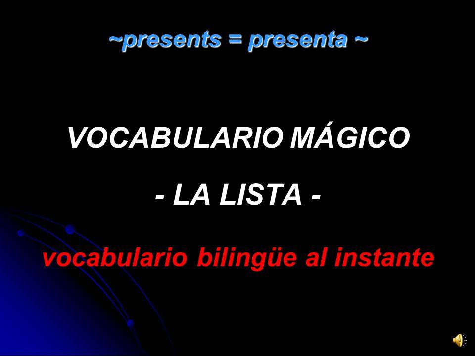 VOCABULARIO MÁGICO - LA LISTA - vocabulario bilingüe al instante ~presents = presenta ~