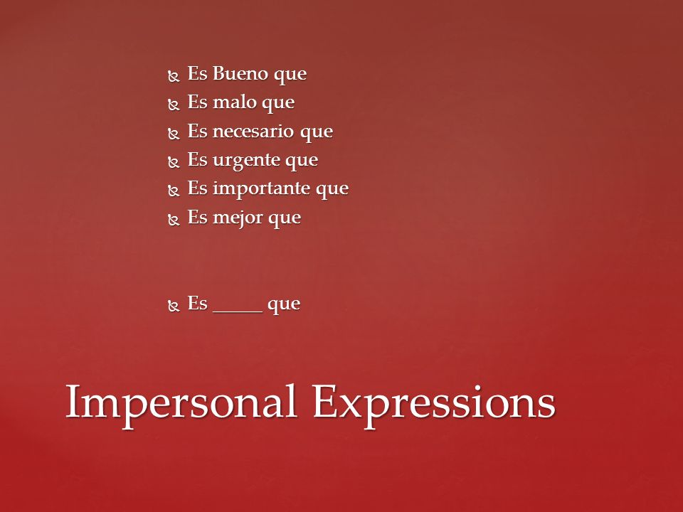 Es Bueno que Es Bueno que Es malo que Es malo que Es necesario que Es necesario que Es urgente que Es urgente que Es importante que Es importante que Es mejor que Es mejor que Es _____ que Es _____ que Impersonal Expressions