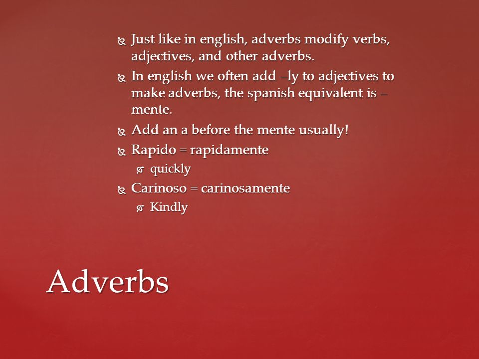 Just like in english, adverbs modify verbs, adjectives, and other adverbs. Just like in english, adverbs modify verbs, adjectives, and other adverbs.