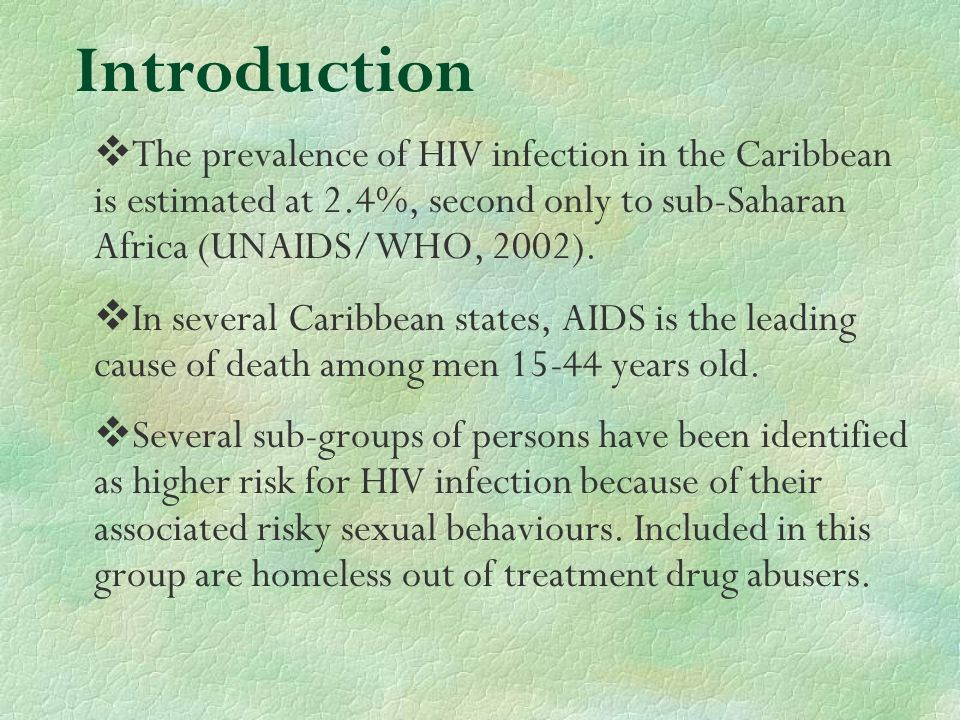 Introduction The prevalence of HIV infection in the Caribbean is estimated at 2.4%, second only to sub-Saharan Africa (UNAIDS/WHO, 2002).
