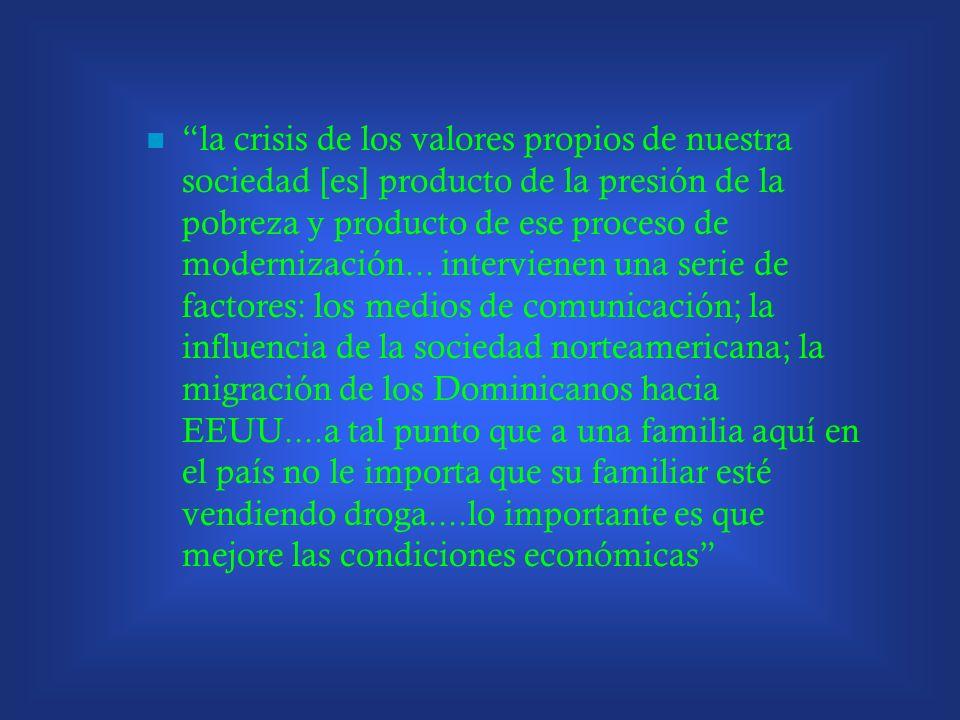 la crisis de los valores propios de nuestra sociedad [es] producto de la presión de la pobreza y producto de ese proceso de modernización...