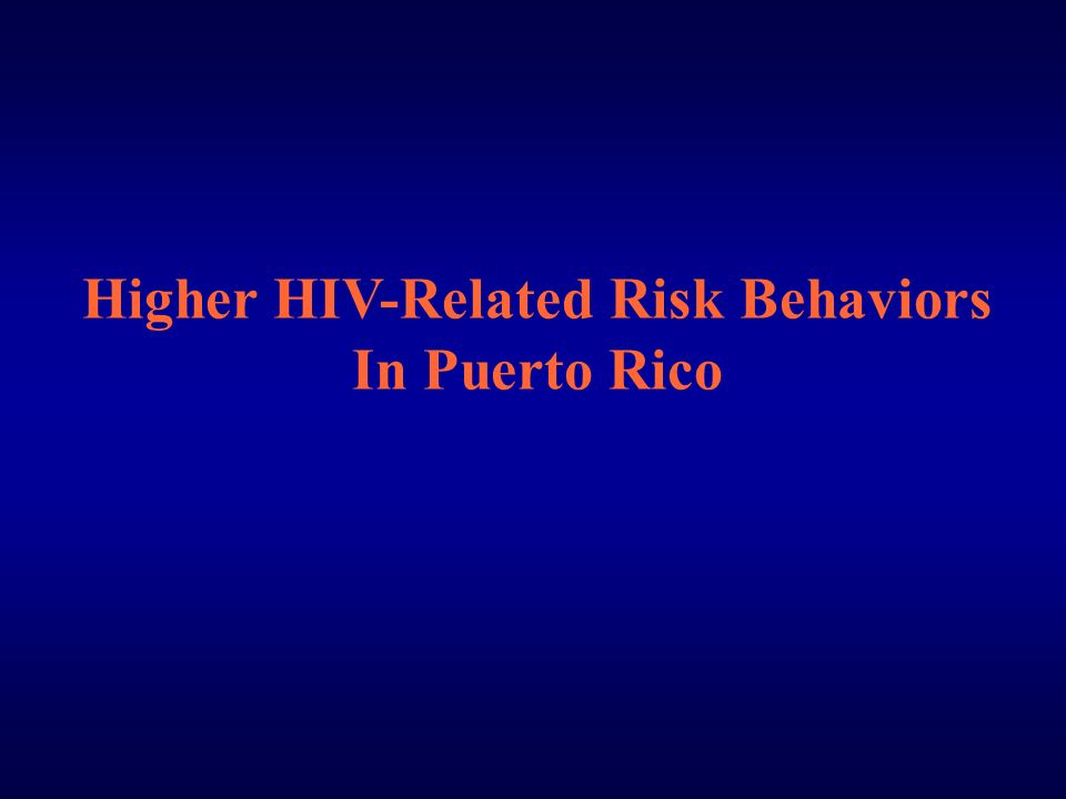 Higher HIV-Related Risk Behaviors In Puerto Rico
