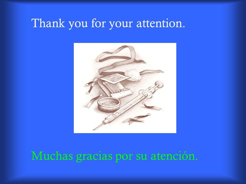 Thank you for your attention. Muchas gracias por su atención.