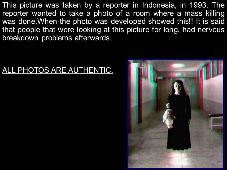 This picture was taken by a reporter in Indonesia, in 1993. The reporter wanted to take a photo of a room where a mass killing was done.When the photo