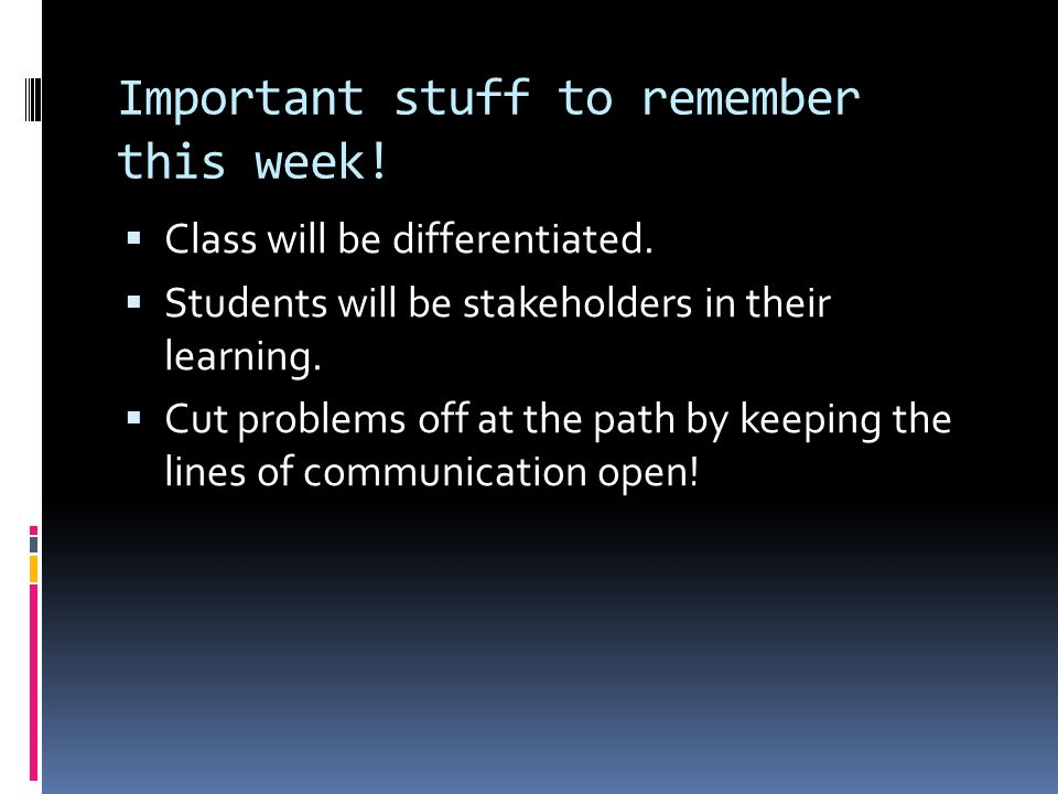 Important stuff to remember this week. Class will be differentiated.