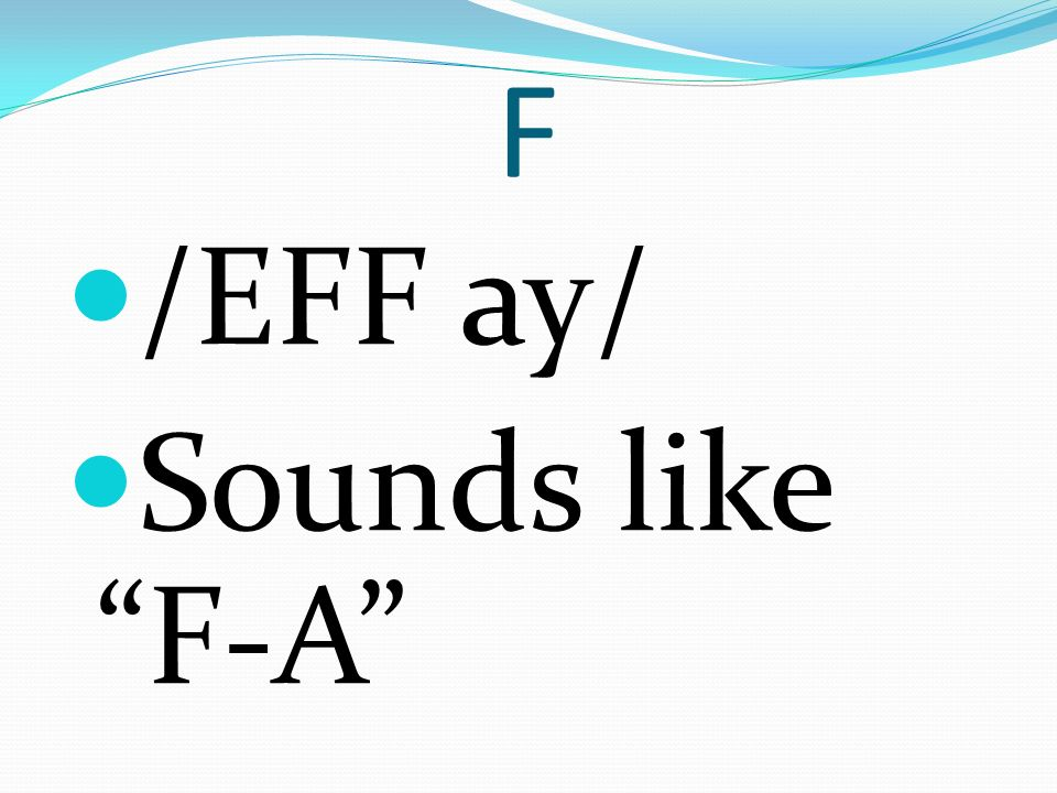 F /EFF ay/ Sounds like F-A