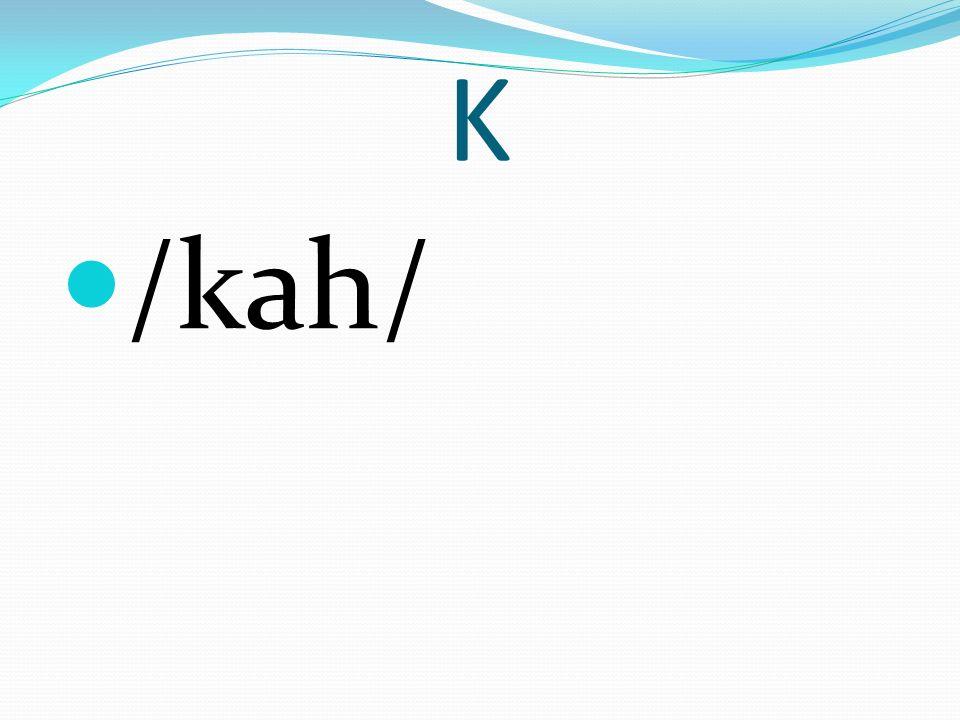 K /kah/