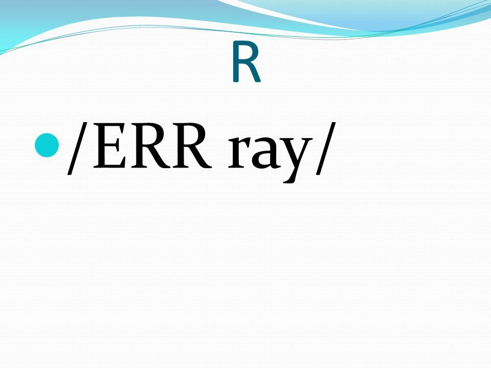 R /ERR ray/