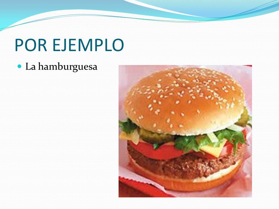 POR EJEMPLO La hamburguesa