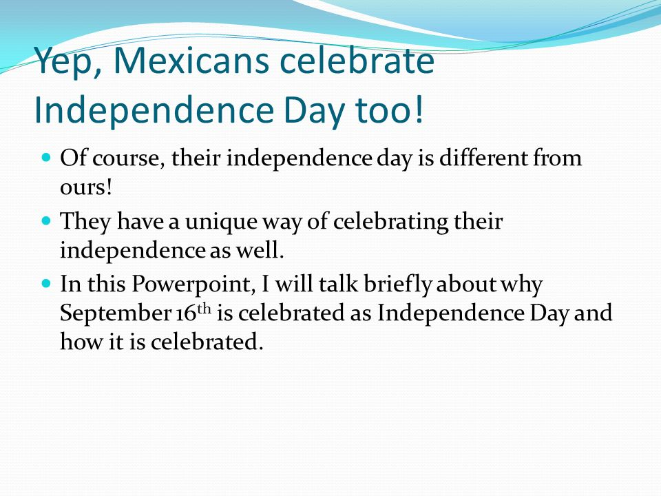 Yep, Mexicans celebrate Independence Day too! Of course, their independence day is different from ours! They have a unique way of celebrating their in