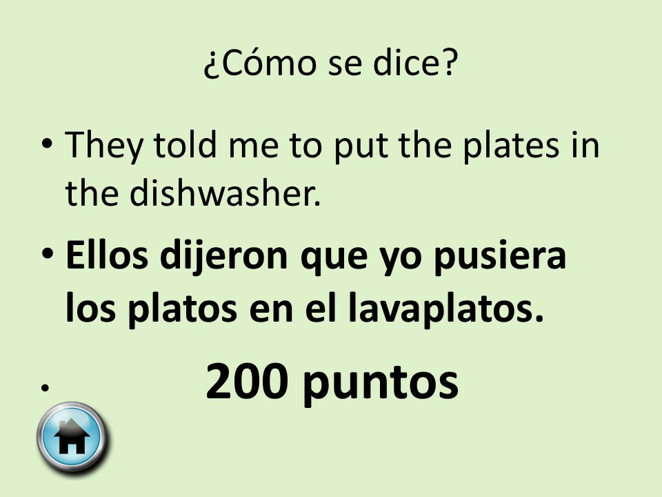 ¿Cómo se dice. They told me to put the plates in the dishwasher.