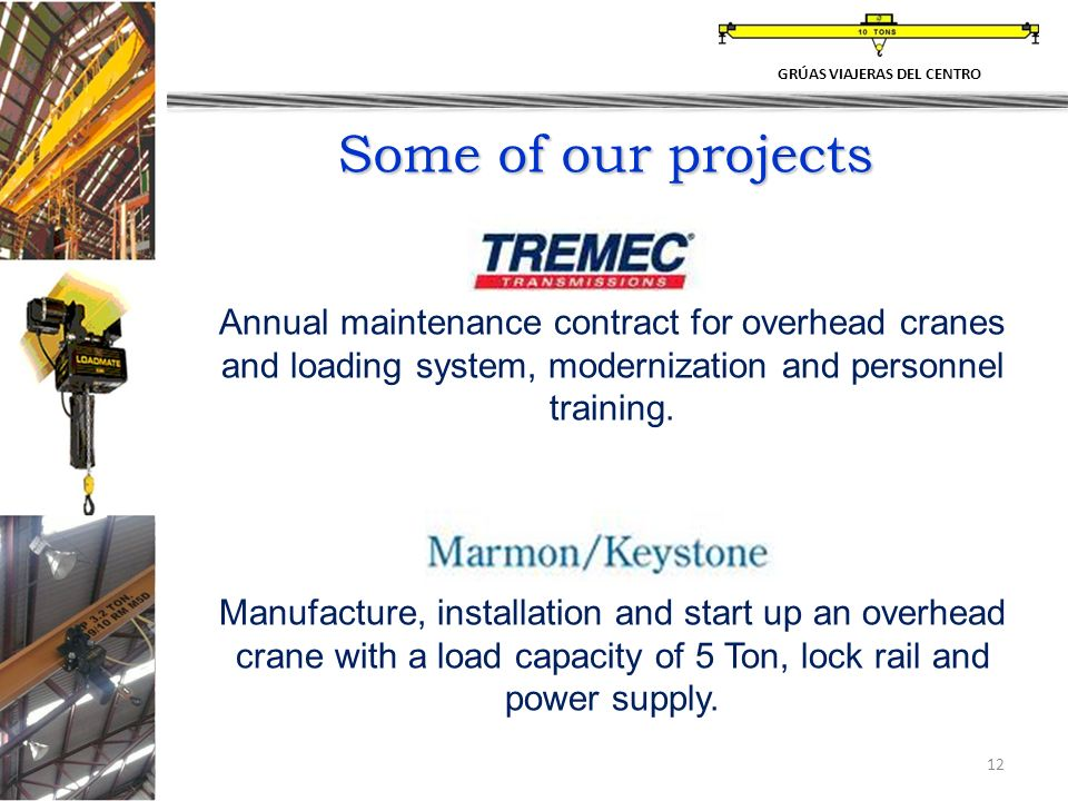 12 Some of our projects Annual maintenance contract for overhead cranes and loading system, modernization and personnel training.