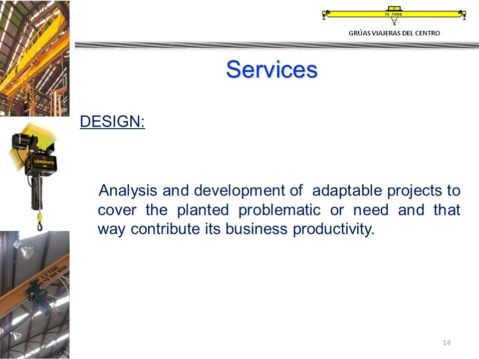 14 Services DESIGN: Analysis and development of adaptable projects to cover the planted problematic or need and that way contribute its business produ