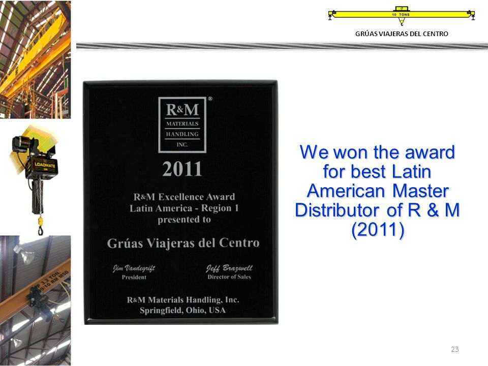 23 GRÚAS VIAJERAS DEL CENTRO We won the award for best Latin American Master Distributor of R & M (2011)
