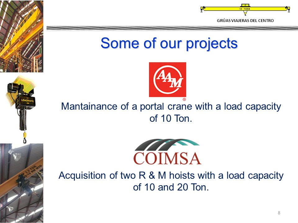 8 Some of our projects GRÚAS VIAJERAS DEL CENTRO Mantainance of a portal crane with a load capacity of 10 Ton.
