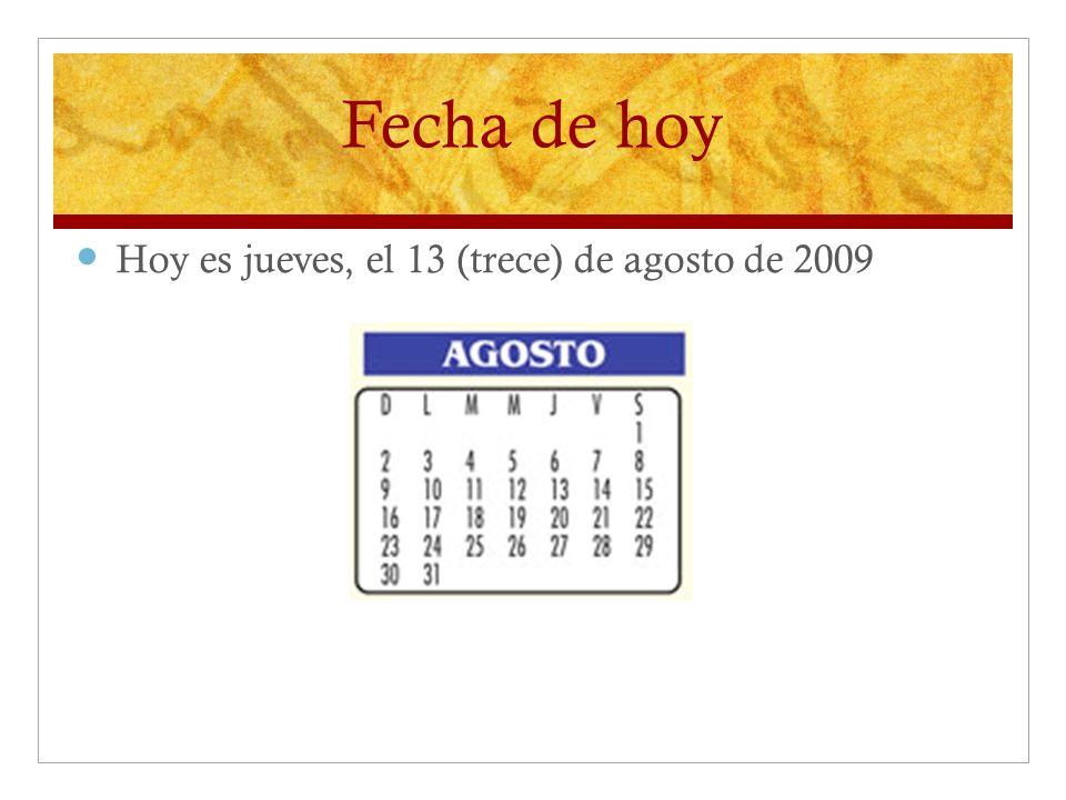 Fecha de hoy Hoy es jueves, el 13 (trece) de agosto de 2009