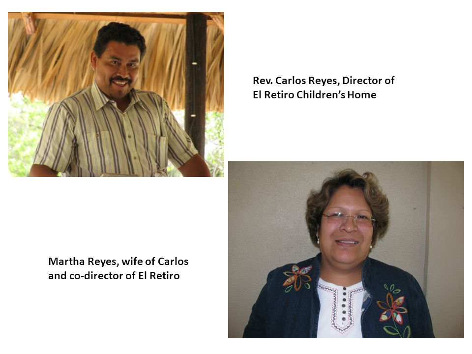 Rev. Carlos Reyes, Director of El Retiro Childrens Home Martha Reyes, wife of Carlos and co-director of El Retiro