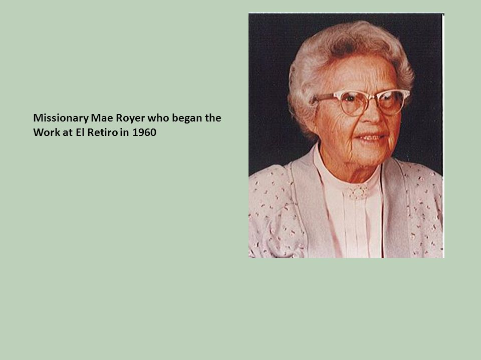 Missionary Mae Royer who began the Work at El Retiro in 1960