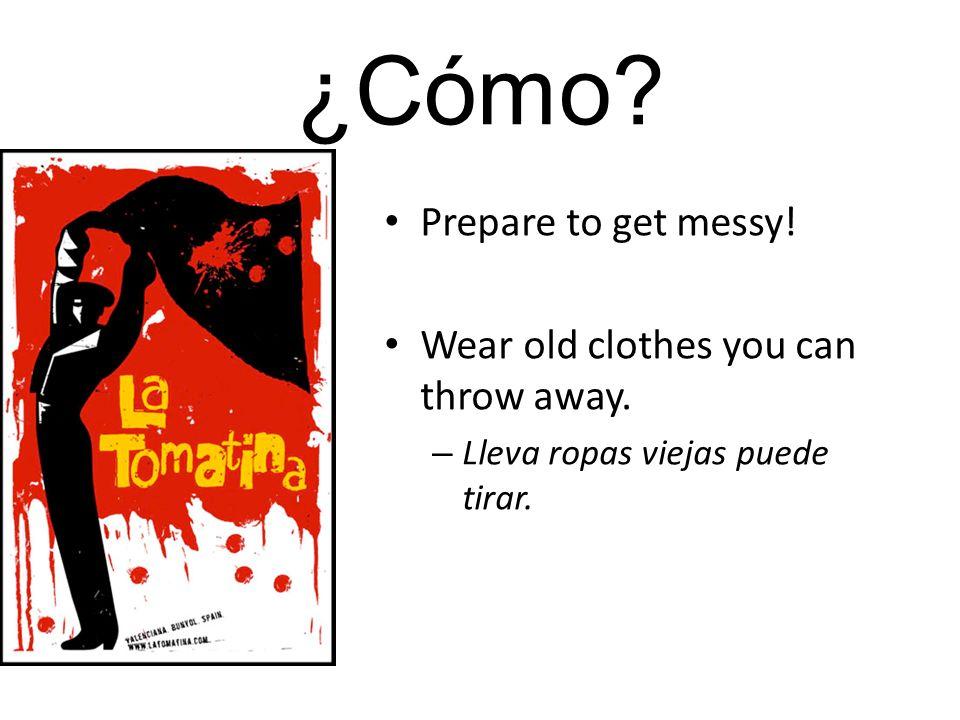 ¿Cómo? Prepare to get messy! Wear old clothes you can throw away. – Lleva ropas viejas puede tirar.