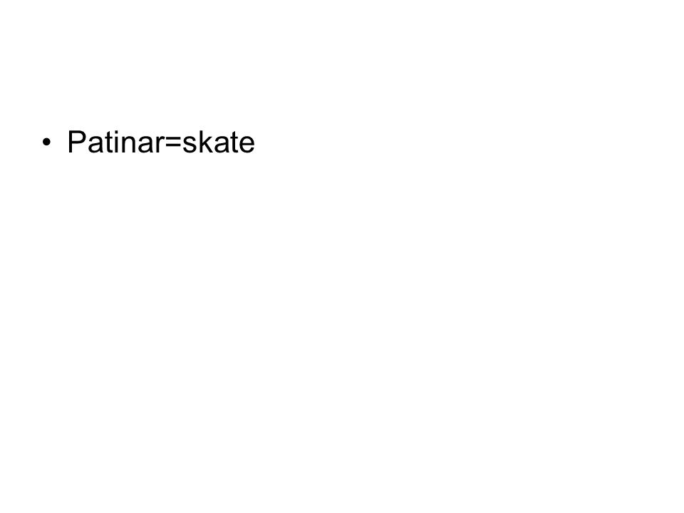 Patinar=skate