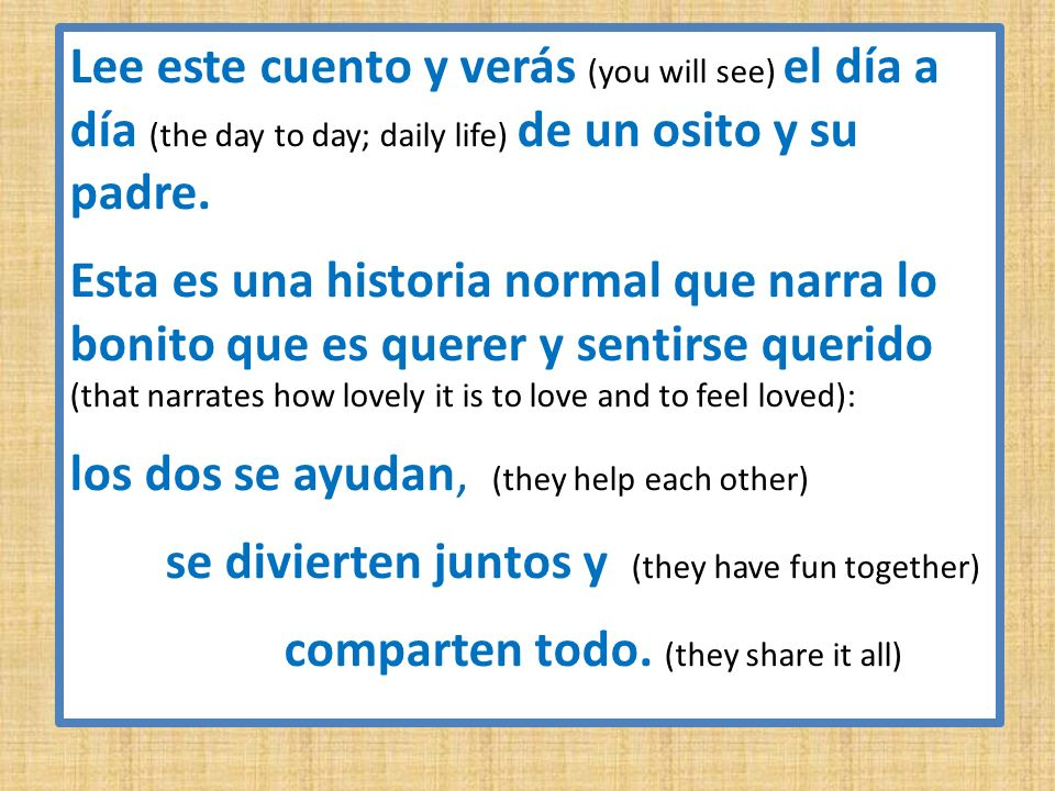 Lee este cuento y verás (you will see) el día a día (the day to day; daily life) de un osito y su padre.