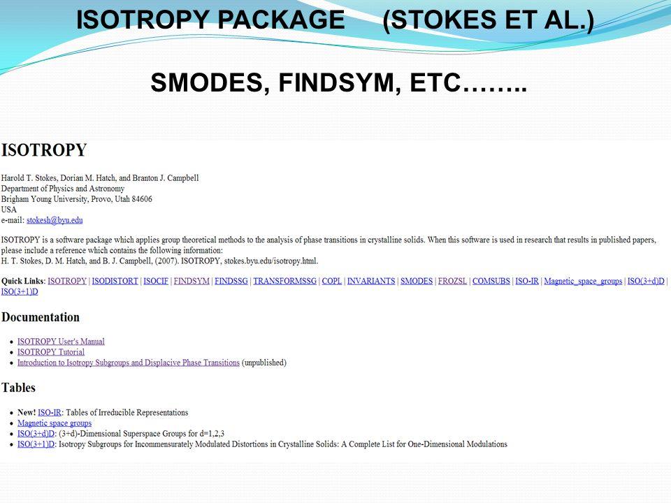 ISOTROPY PACKAGE (STOKES ET AL.) SMODES, FINDSYM, ETC……..
