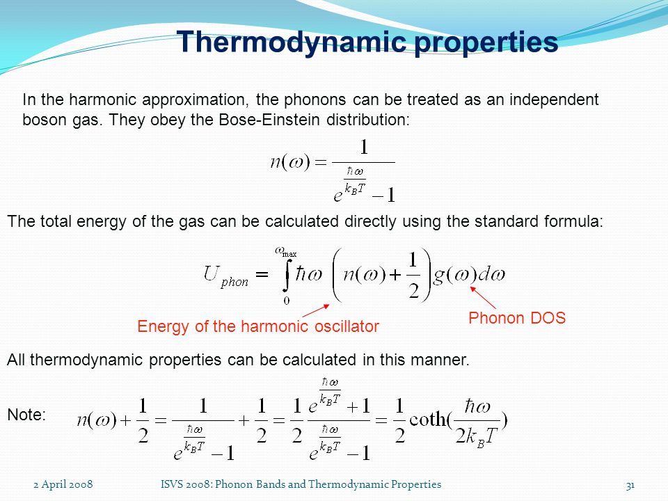 2 April 2008ISVS 2008: Phonon Bands and Thermodynamic Properties31 Thermodynamic properties In the harmonic approximation, the phonons can be treated
