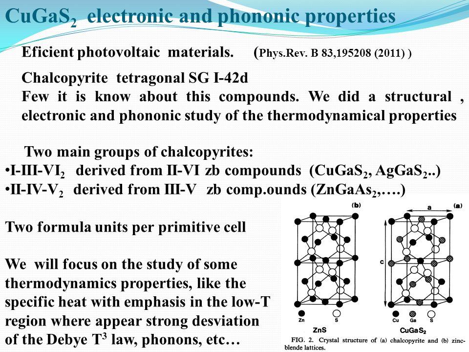 CuGaS 2 electronic and phononic properties Eficient photovoltaic materials. ( Phys.Rev. B 83,195208 (2011) ) Chalcopyrite tetragonal SG I-42d Few it i